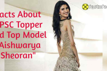 Facts About UPSC Topper and Top Model Aishwarya Sheoran